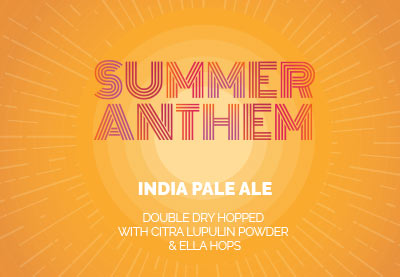 Summer Anthem - India Pale Ale Double Dry Hopped with Cirta Lupulin Powder and Ella Hops